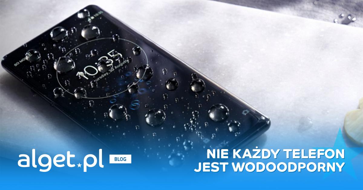 Nie każdy telefon jest wodoodporny